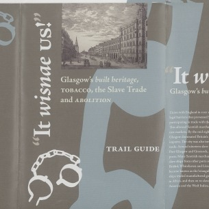 """It wisnae us!"" Glasgow's built heritage, tobacco, the slave trade and abolition"