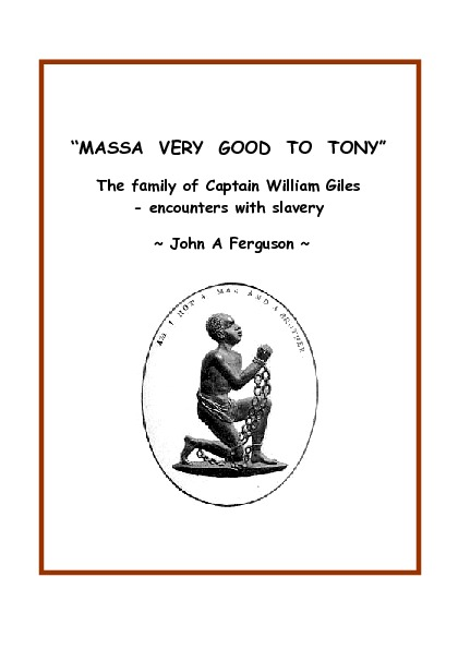 """Massa Very Good to Tony"" The family of Captain William Giles - encounters with slavery<br />"