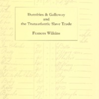 2007 Dumfries & Galloway and the Transatlantic Slave Trade by Frances Wilkins Part 1.pdf