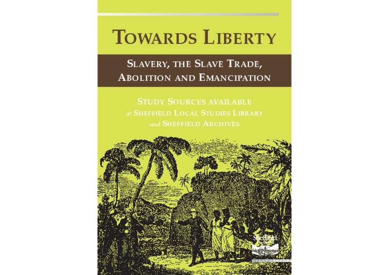 Towards Liberty: Slavery, the Slave Trade, Abolition and Emancipation